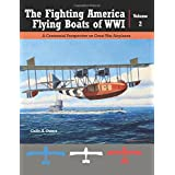 The Fighting American Flying Boats of WWI - Volume 2: A Centennial Perspective on Great War Airplanes