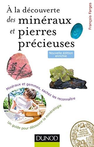 À la découverte des minéraux et pierres précieuses - 2ed. - Minéraux et gemmes, sachez les reconnaît: Minéraux et gemmes, sachez les reconnaître