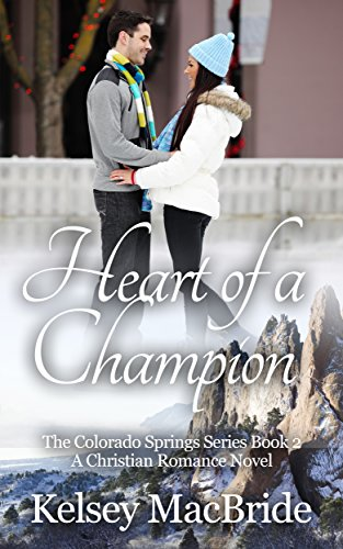 Heart of a Champion: A Christian Romance Novel (The Colorado Springs Series Book 2)