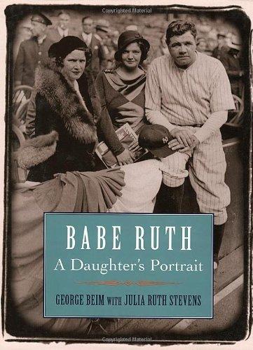 Babe Ruth: A Daughter's Portrait - George Beim; Julia Ruth Stevens