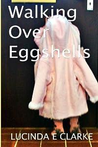 Walking Over Eggshells by Lucinda E Clarke (2013-07-29)