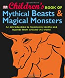 Children's Book of Mythical Beasts and Magical Monsters, Dorling Kindersley Publishing Staff, 0756686059