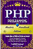 img - for Php: Programming, Master's Handbook: A TRUE Beginner's Guide! Problem Solving, Code, Data Science, Data Structures & Algorithms (Code like a PRO in ... engineering, r programming, iOS development,) book / textbook / text book