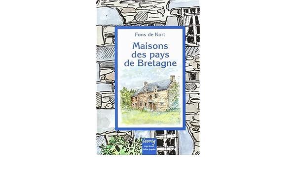 Maisons Des Pays De Bretagne 9782843461033 Amazon Com Books