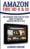 img - for Amazon Fire HD 8 & 10: The Ultimate 2018 Step By Step Guide To Master Amazon Fire HD 8 & 10 book / textbook / text book