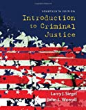 Introduction to Criminal Justice, Siegel, Larry J. and Worrall, John L., 1285069013