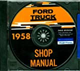 1958 FORD TRUCK & PICKUP FACTORY REPAIR SHOP & SERVICE MANUAL CD Includes F-series (100-1100), P-series (350 & 500), B-Series (500- 750), C-Series (550-1100), and T-Series (700, - 850).