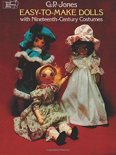 [Easy-to-Make Dolls with Nineteenth-Century Costumes (Dover Needlework)] (Easy Around The World Costumes)