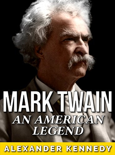 Mark Twain: An American Legend (The True Story of Mark Twain) (Historical Biographies of Famous People)