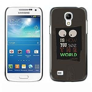 KOKO CASE / Samsung Galaxy S4 Mini i9190 MINI VERSION! / mundo vea gente de la vida Cita ojos firman arte / Delgado Negro Plástico caso cubierta Shell Armor Funda Case Cover