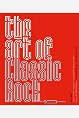 The Art of Classic Rock: Rock Memorabilia, Tour Posters and Merchandise from the 70s, 80s and 90s Hardcover