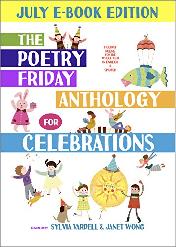 The Poetry Friday Anthology for Celebrations (July E-Book Edition): Holiday Poems in English and Spanish (The Poetry Friday Anthology for Celebrations (Monthly E-book Series) 7)
