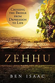 Zehhu: Crossing the Bridge from Depression to Life by [Isaac, Ben]