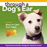 Through a Dog's Ear: Music to Calm Your Puppy Vol. 1