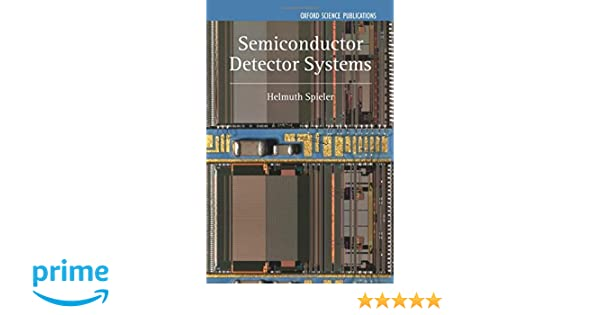 Semiconductor Detector Systems (Series on Semiconductor Science and Technology): Helmuth Spieler: 9780198527848: Amazon.com: Books