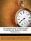 Acuerdos Del Extinguido Cabildo de Buenos Aires, Volume 6..., , 1275277799