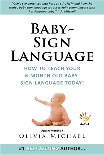 BABY SIGN LANGUAGE BOOK.: How To Teach Your 6 Month Old Baby Sign Language TODAY! by [Michael, Olivia]