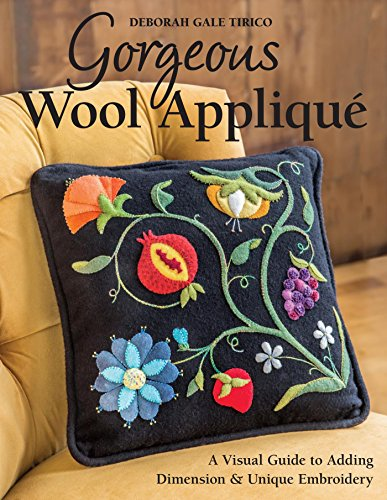 Gorgeous Wool Appliqué: A Visual Guide to Adding Dimension & Unique Embroidery (Wool Gorgeous)