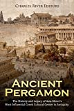 Ancient Pergamon: The History and Legacy of Asia Minor's Most Influential Greek Cultural Center in Antiquity