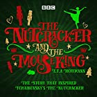 The Nutcracker and the Mouse King: A BBC Radio 4 full-cast dramatisation Radio/TV Program by E. T. A. Hoffmann, Brian Sibley Narrated by  full cast, Tony Robinson