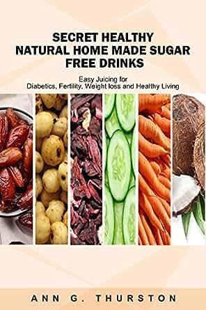 Secret Refreshing Healthy Natural Homemade Sugar Free Drinks