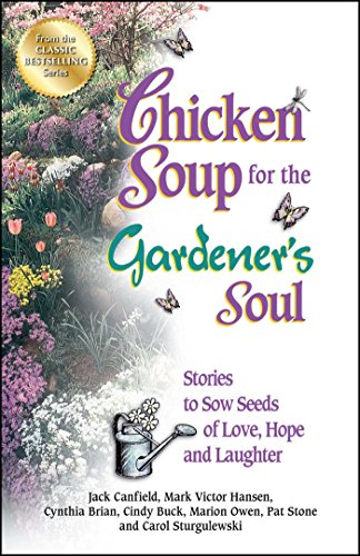 Chicken Soup for the Gardener's Soul: Stories to Sow Seeds of Love, Hope and Laughter (Chicken Soup for the (Gardening Unit)