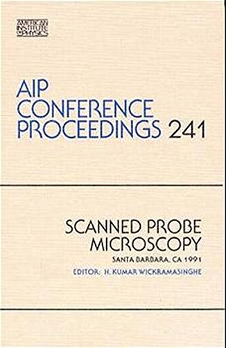 Scanned Probe Microscopy. AIP Conference Proceedings, No. 241 by American Inst. of Physics