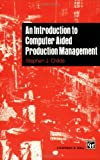 An Introduction to Computer Aided Production Management, Childe, Stephen J., 0412620103