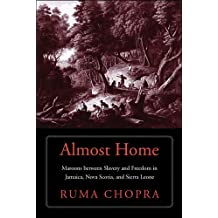Almost Home: Maroons between Slavery and Freedom in Jamaica, Nova Scotia, and Sierra Leone