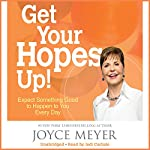 Get Your Hopes Up!: Expect Something Good to Happen to You Every Day | Joyce Meyer