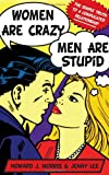 Women Are Crazy, Men Are Stupid: The Simple Truth to a Complicated Relationship