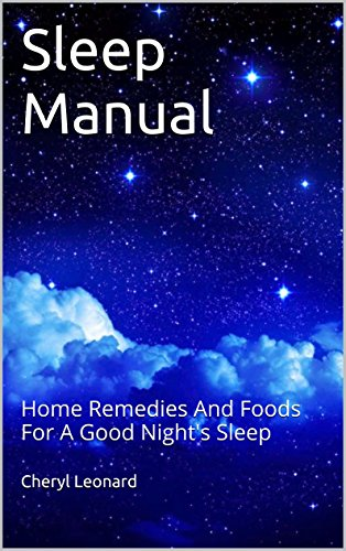 Sleep Manual: Home Remedies And Foods For A Good Night's Sleep by [Leonard, Cheryl]