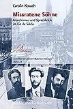 Missratene Sohne : Anarchismus und Sprachkritik Im Fin de Siecle, Kosuch, Carolin, 3525370377