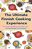 The Ultimate Finnish Cooking Experience: The Finish Cookbook You Will Love Finnish Recipes for Everyone