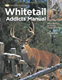 Whitetail Addicts Manual: Proven Methods for Hunting Trophy Whitetail (The Complete Hunter)