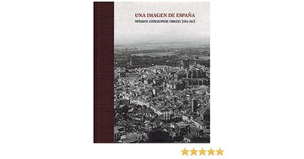 Una imagen de España: fotógrafos estereoscopistas franceses, 1856 ...