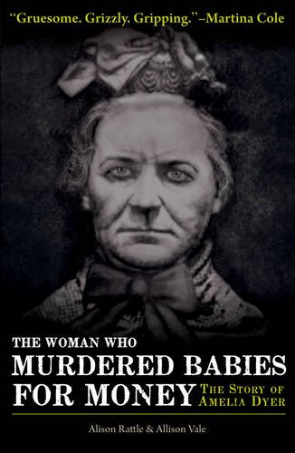 The Woman Who Murdered Babies for Money: The Story of Amelia Dyer