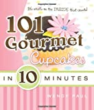 101 Gourmet Cupcakes in 10 Minutes