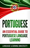 Portuguese: An Essential Guide to Portuguese Language Learning