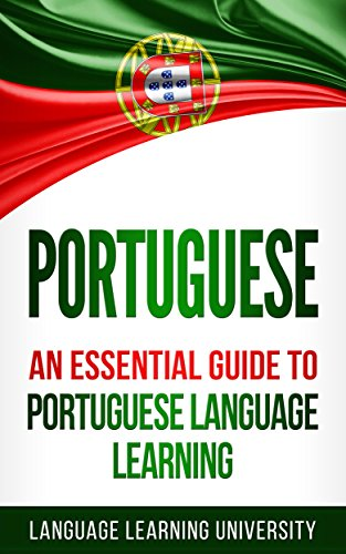Portuguese: An Essential Guide to Portuguese Language Learning (English Edition)