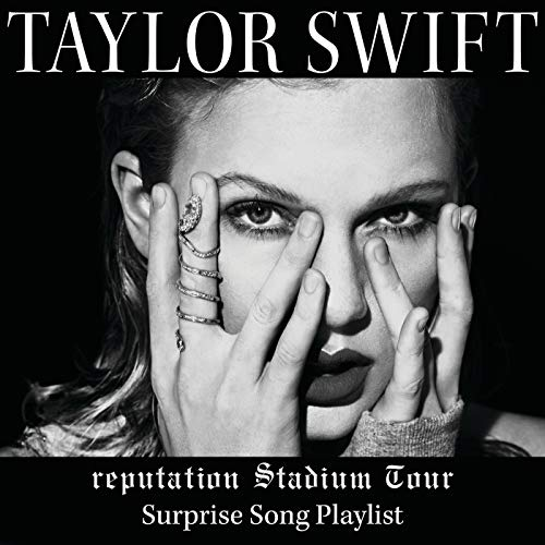 Swift Song Taylor List (reputation Stadium Tour Surprise Song Playlist)