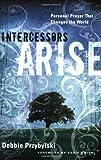 Intercessors Arise, Debbie Przybylski, 1600062237