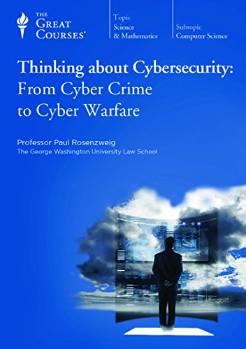 Thinking about Cybersecurity: From Cyber Crime to Cyber Warfare by The Great Courses