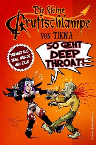 Die kleine Gruftschlampe - So geht Deep Throat!  [Neumann, Mathias Tikwa] (Tapa Blanda)