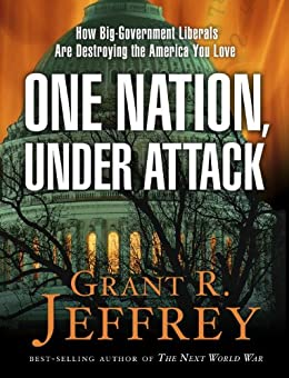 One Nation, Under Attack: How Big-Government Liberals Are Destroying the America You Love by [Jeffrey, Grant R.]