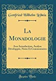 img - for La Monadologie: Avec Introduction, Analyse D velopp e, Notes Et Commentaires (Classic Reprint) (French Edition) book / textbook / text book