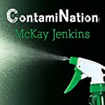 ContamiNation: My Quest to Survive in a Toxic World   McKay Jenkins