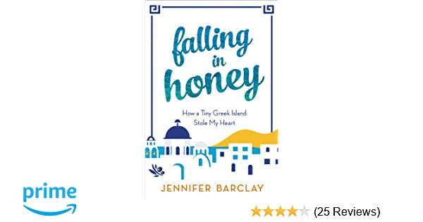 Falling in honey how a tiny greek island stole my heart jennifer falling in honey how a tiny greek island stole my heart jennifer barclay 9781402285103 amazon books fandeluxe Image collections