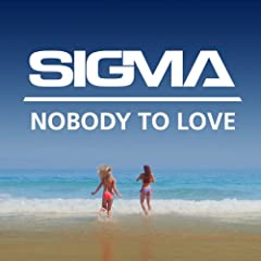 Nobody To Love von Sigma