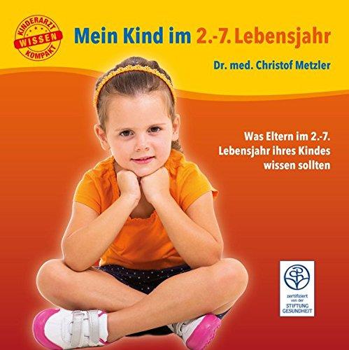 Mein Kind im 2.-7. Lebensjahr: Was Eltern im 2.-7. Lebensjahr ihres Babys wissen sollten (Kinderarzt-Wissen kompakt)